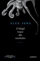 Alex_Sens_Fragil_toque_mutilados