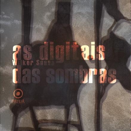 Digitais_das_sombras_Wilker_Sousa